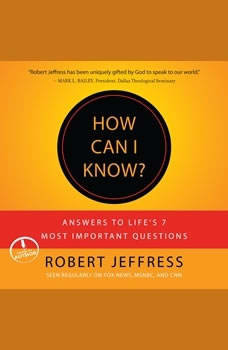 How Can I Know?: Answers to Life's 7 Most Important Questions Answers to Life's 7 Most Important Questions, Robert Jeffress