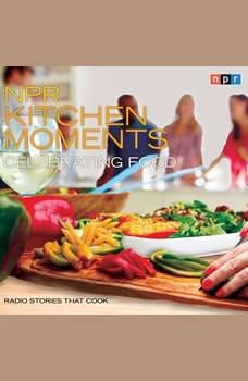 NPR Kitchen Moments: Celebrating Food: Radio Stories That Cook, Linda Homles