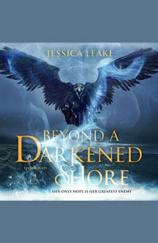 Beyond a Darkened Shore, Jessica Leake