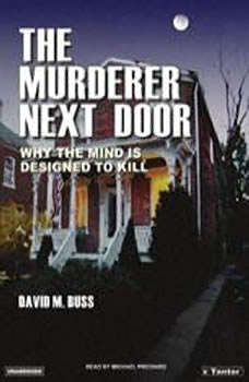 The Murderer Next Door: Why the Mind Is Designed to Kill, David M. Buss