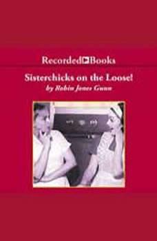 Sisterchicks on the Loose!: A Sister Chicks Novel, Robin Jones Gunn