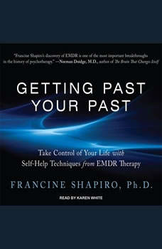 Getting Past Your Past: Take Control of Your Life With Self-Help Techniques from EMDR Therapy Take Control of Your Life With Self-Help Techniques from EMDR Therapy, Ph.D. Shapiro