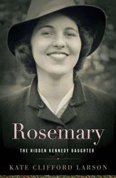 Rosemary: The Hidden Kennedy Daughter, Kate Clifford Larson