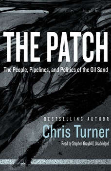 The Patch: The People, Pipelines, and Politics of the Oil Sands, Chris Turner