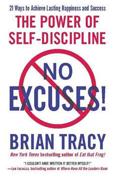 No Excuses!: The Power of Self-Discipline; 21 Ways to Achieve Lasting Happiness and Success, Brian Tracy