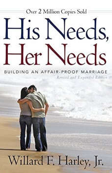 His Needs, Her Needs: Building an Affair-Proof Marriage Building an Affair-Proof Marriage, Willard F. Harley