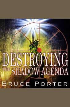 Destroying the Shadow Agenda: A Christian Manifesto, Bruce Porter