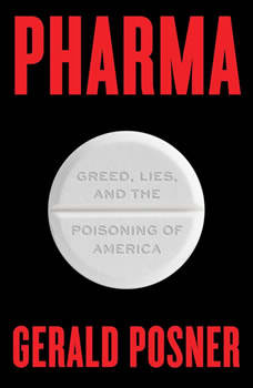 Pharma: Pills, Profits, and the Coming Pandemic, Gerald Posner