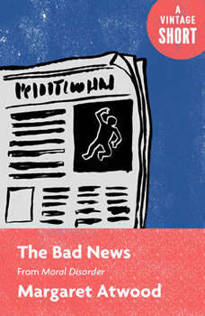 The Bad News: From Moral Disorder, Margaret Atwood