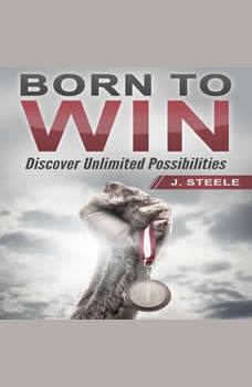 Born to Win: Discover Unlimited Possibilities, J. Steele