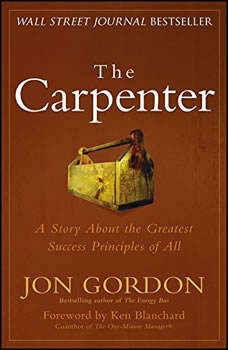The Carpenter: A Story About the Greatest Success Strategies of All, Jon Gordon