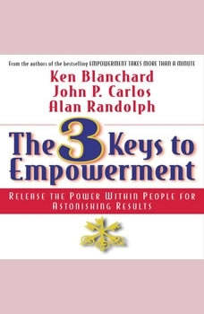 The 3 Keys to Empowerment: Release the Power Within People for Astonishing Results, Ken Blanchard