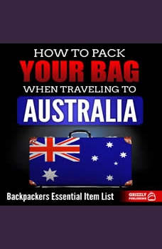 How to Pack Your Bag When Traveling to Australia: Backpackers Essential Item List, Grizzly Publishing