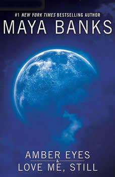 Amber Eyes & Love Me, Still, Maya Banks