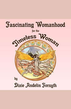 Fascinating Womanhood for the Timeless Woman, Dixie Andelin Forsyth