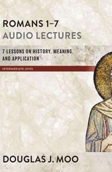 Romans 1-7: Audio Lectures: Lessons on History, Meaning, and Application, Douglas  J. Moo