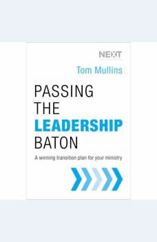 Passing the Leadership Baton: A Winning Transition Plan for Your Ministry, Tom Dale Mullins