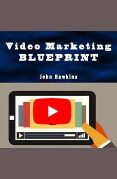 Video Marketing Blueprint, John Hawkins