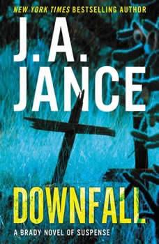 Downfall: A Brady Novel of Suspense A Brady Novel of Suspense, J. A. Jance