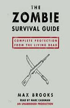 The Zombie Survival Guide: Complete Protection from the Living Dead, Max Brooks