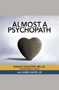 Almost a Psychopath: Do I (Or Does Someone I Know) Have a Problem With Manipulation and Lack of Empathy?, Ronald Schouten