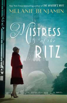 Mistress of the Ritz: A Novel A Novel, Melanie Benjamin
