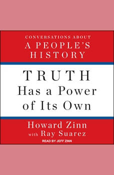 Truth Has a Power of Its Own: Conversations About A People's History, Howard Zinn