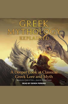 Greek Mythology Explained: A Deeper Look at Classical Greek Lore and Myth, Marios Christou