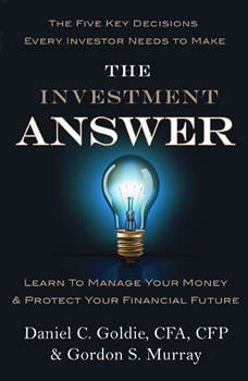 The Investment Answer: Learn to Manage Your Money & Protect Your Financial Future (tentative), Gordon Murray