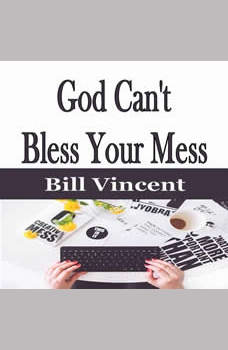 God Can't Bless Your Mess, Bill Vincent