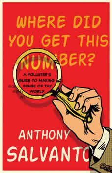 Where Did You Get This Number?: A Pollster's Guide to Making Sense of the World, Anthony Salvanto