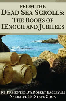 From The Dead Sea Scrolls: The Books of 1Enoch & Jubilees, Robert Bagley III