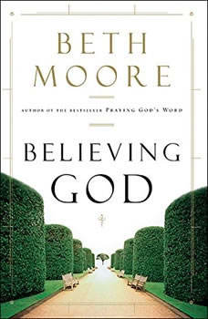 Believing God, Beth Moore