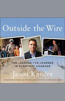 Outside the Wire: Ten Lessons I've Learned in Everyday Courage, Jason Kander