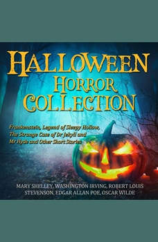 Halloween Horror Collection: Frankenstein, Legend of Sleepy Hollow, The Strange Case of Dr Jekyll and Mr Hyde and Other Short Stories, Mary Shelley