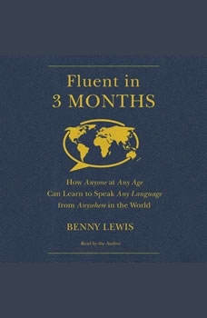 Fluent in 3 Months: How Anyone at Any Age Can Learn to Speak Any Language from Anywhere in the World, Benny Lewis