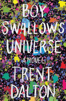 Boy Swallows Universe: A Novel A Novel, Trent Dalton