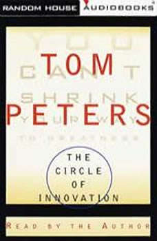 The Circle of Innovation: You Can't Shrink Your Way to Greatness You Can't Shrink Your Way to Greatness, Tom Peters