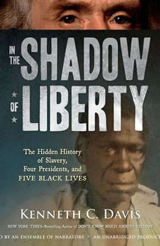 In the Shadow of Liberty: The Hidden History of Slavery, Four Presidents, and Five Black Lives, Kenneth C. Davis