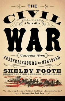 The Civil War: A Narrative, Vol. 2: Fredericksburg to Meridian, Shelby Foote