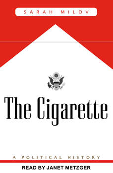 The Cigarette: A Political History, Sarah Milov