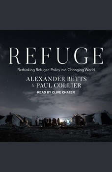 Refuge: Rethinking Refugee Policy in a Changing World, Alexander Betts