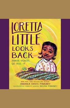 Loretta Little Looks Back: Three Voices Go Tell It, Andrea Davis Pinkney