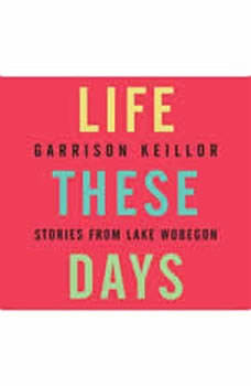 Life These Days: Stories from Lake Wobegon, Garrison Keillor