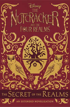 The Nutcracker and the Four Realms: The Secret of the Realms: An Extended Novelization An Extended Novelization, Disney Book Group