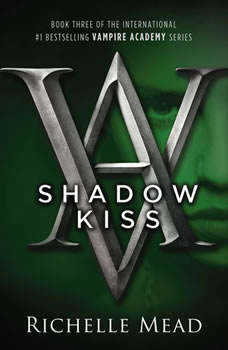 Shadow Kiss: A Vampire Academy Novel, Richelle Mead