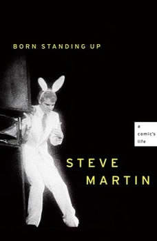 Born Standing Up: A Comic's Life A Comic's Life, Steve Martin
