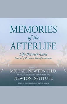 Memories of the Afterlife: Life-Between-Lives Stories of Personal Transformation Life-Between-Lives Stories of Personal Transformation, Ph.D Newton