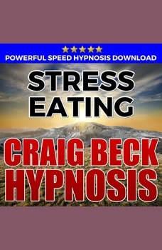 Stress Eating: Hypnosis Downloads, Craig Beck