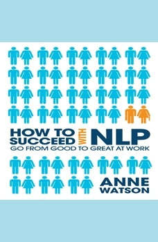 How to Succeed with NLP: Go from Good to Great at Work, Anne Watson